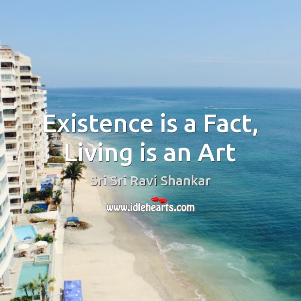 Existence is a Fact, Living is an Art Image