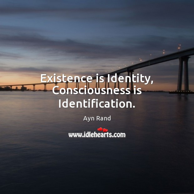 Existence is Identity, Consciousness is Identification. Image