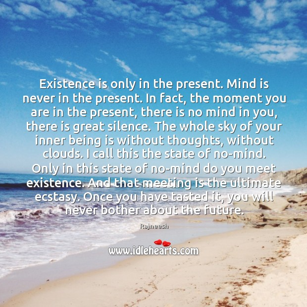 Image, Existence is only in the present. Mind is never in the present.