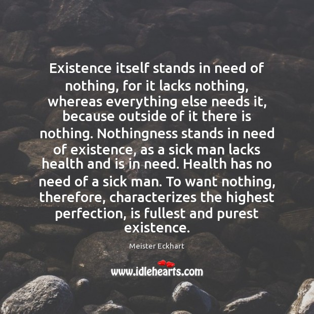 Existence itself stands in need of nothing, for it lacks nothing, whereas Image