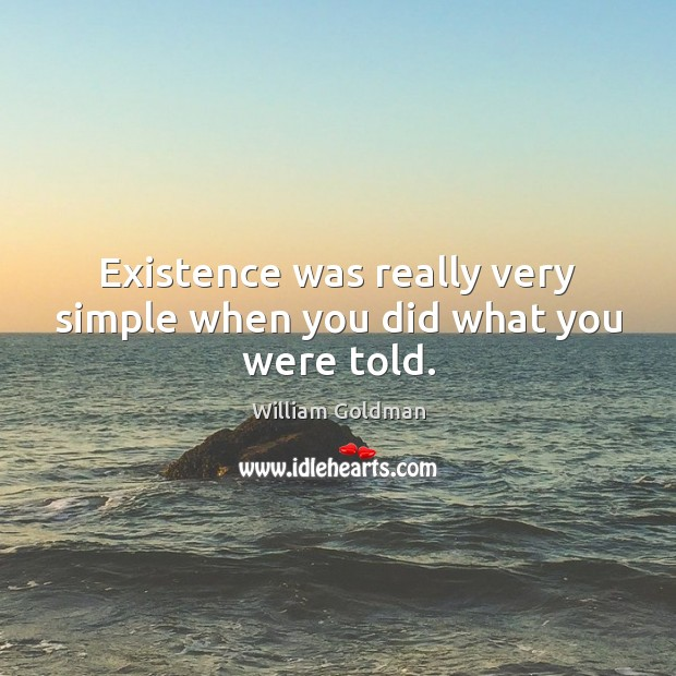 Existence was really very simple when you did what you were told. Image