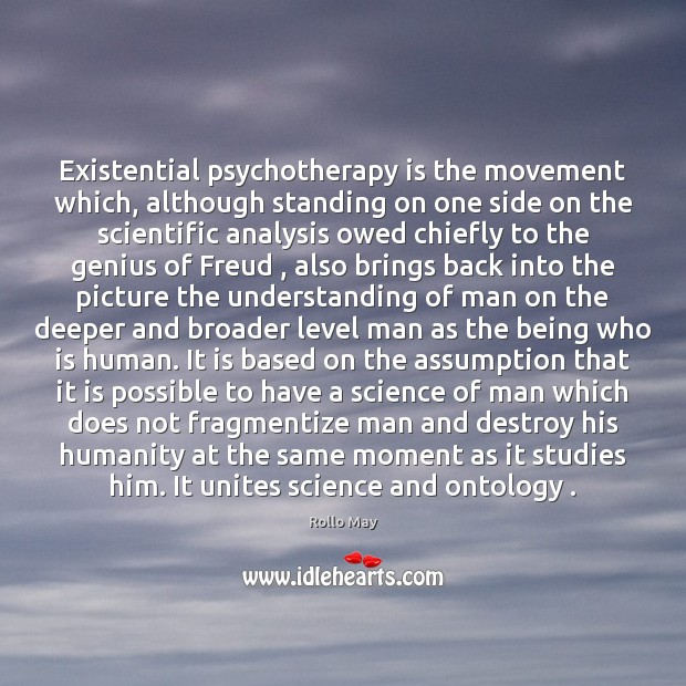 Existential psychotherapy is the movement which, although standing on one side on Rollo May Picture Quote