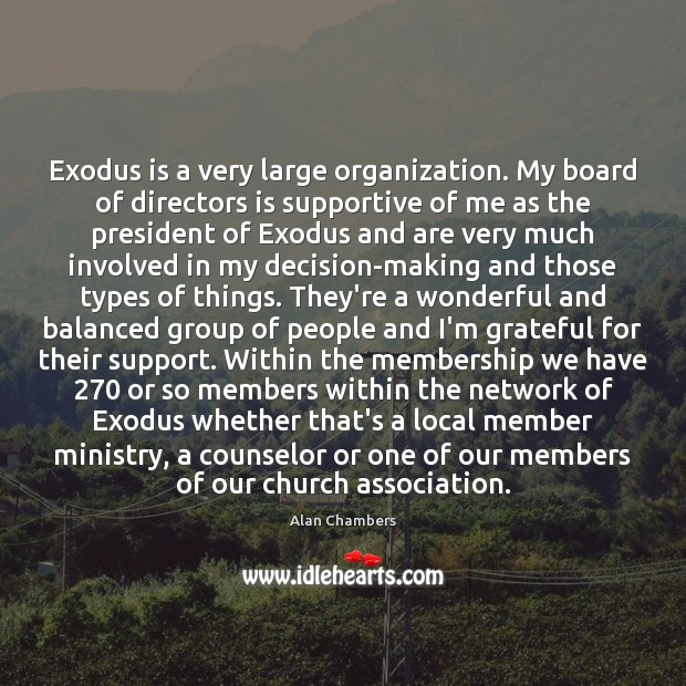 Image, Exodus is a very large organization. My board of directors is supportive