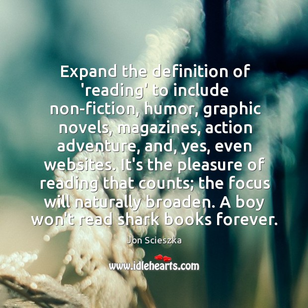 Expand the definition of 'reading' to include non-fiction, humor, graphic novels, magazines, Image