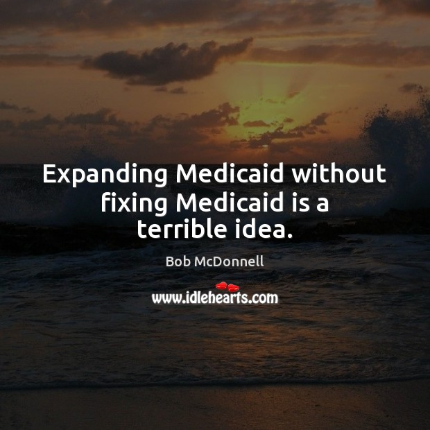 Image, Expanding Medicaid without fixing Medicaid is a terrible idea.