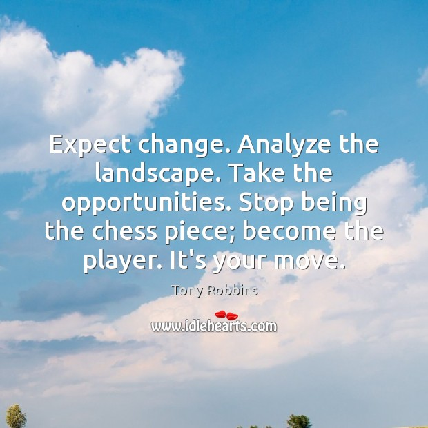 Image, Expect change. Analyze the landscape. Take the opportunities. Stop being the chess