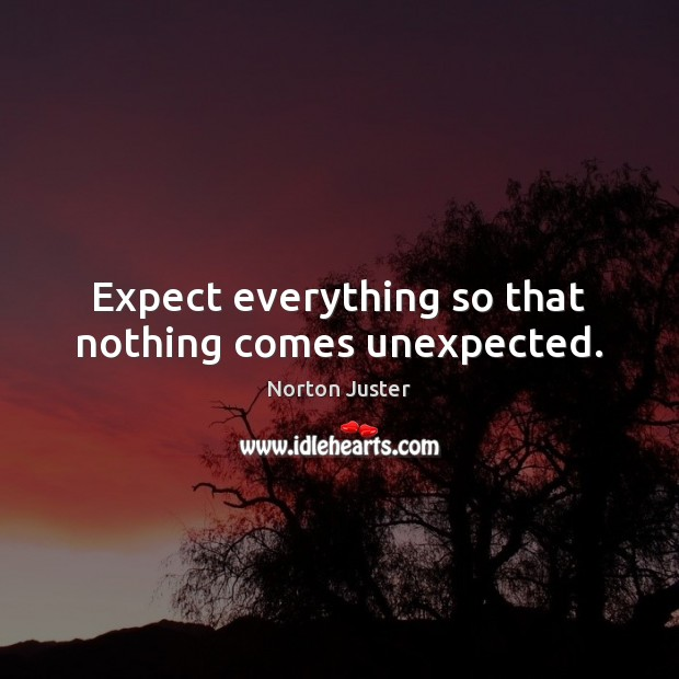 Image, Expect everything so that nothing comes unexpected.