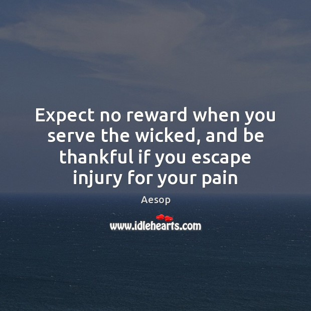 Expect no reward when you serve the wicked, and be thankful if Aesop Picture Quote