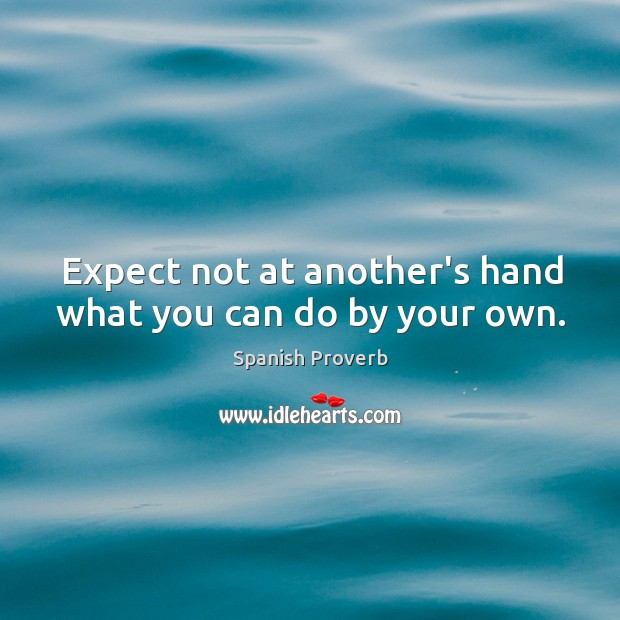 Image, Expect not at another's hand what you can do by your own.