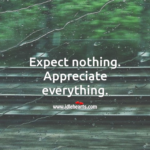 Expect nothing. Appreciate everything. Image
