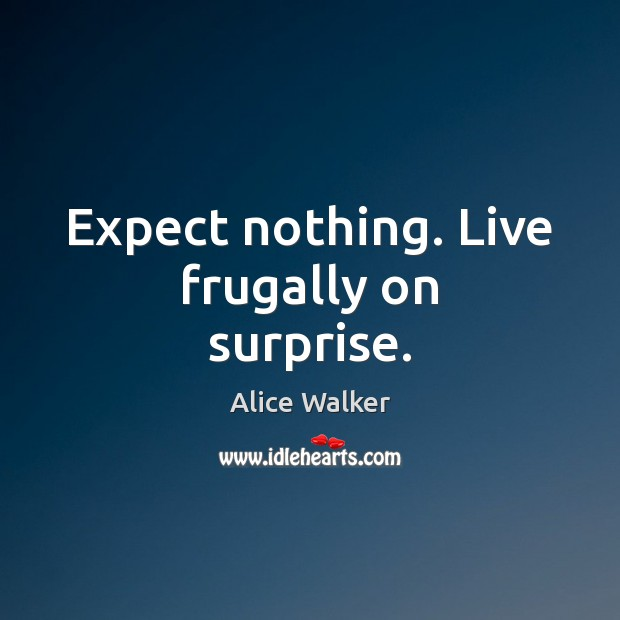 Image, Expect nothing. Live frugally on surprise.