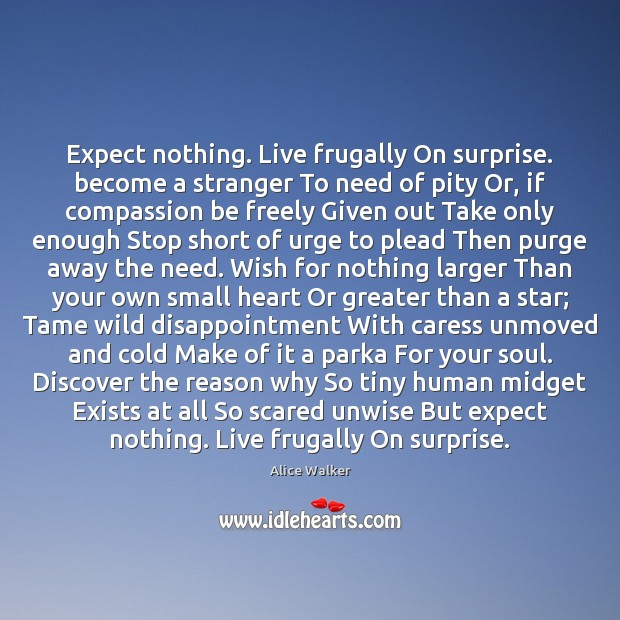 Expect nothing. Live frugally On surprise. become a stranger To need of Image