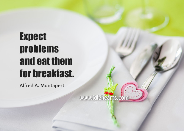 Image, Expect problems and eat them for breakfast.