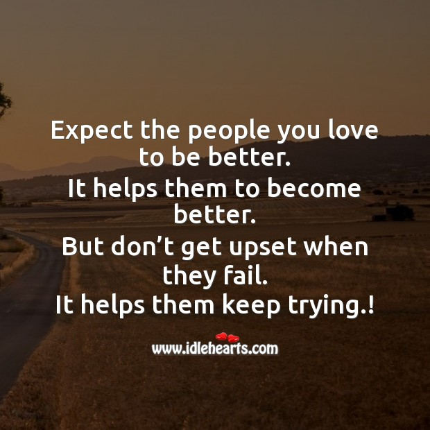 Expect the people you love to be better. Image