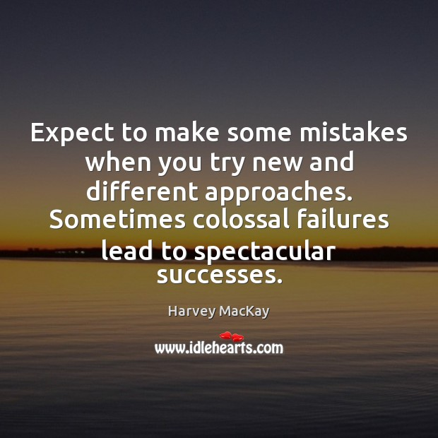 Expect to make some mistakes when you try new and different approaches. Harvey MacKay Picture Quote