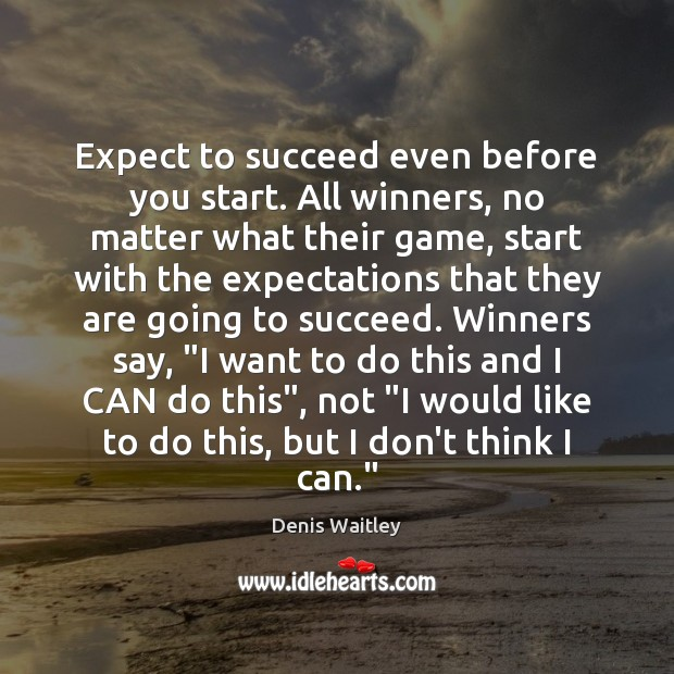 Expect to succeed even before you start. All winners, no matter what Denis Waitley Picture Quote