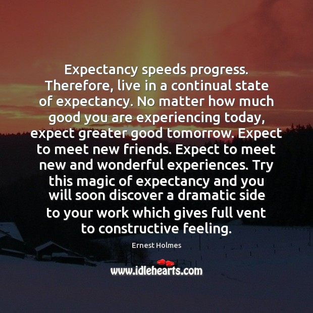 Image, Expectancy speeds progress. Therefore, live in a continual state of expectancy. No