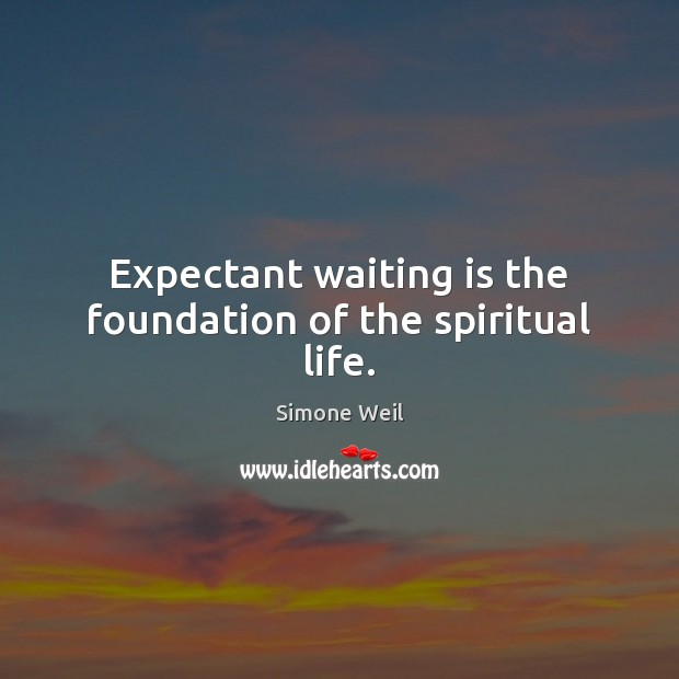 Expectant waiting is the foundation of the spiritual life. Image