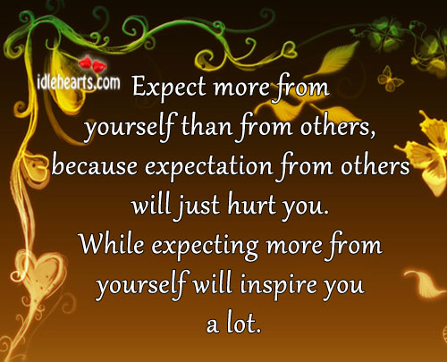 Expect More From Yourself Than From Others…