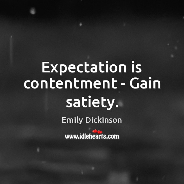 Image, Expectation is contentment – Gain satiety.