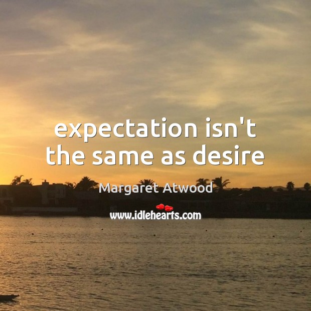 Expectation isn't the same as desire Image