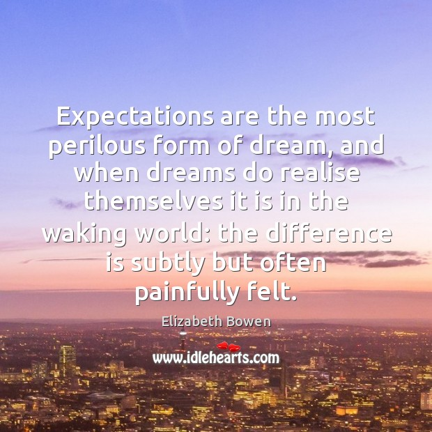 Expectations are the most perilous form of dream, and when dreams do Image