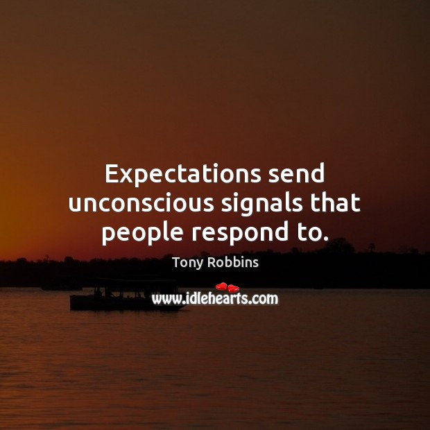 Image, Expectations send unconscious signals that people respond to.