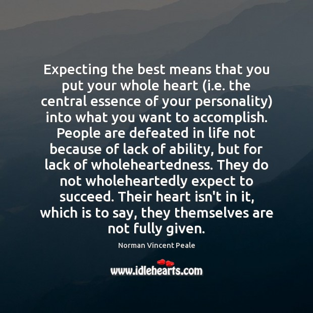 Expecting the best means that you put your whole heart (i.e. Norman Vincent Peale Picture Quote