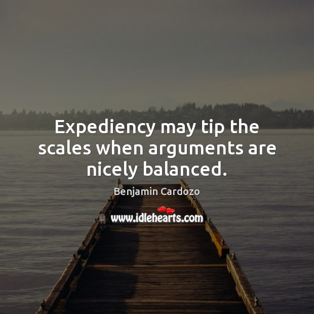 Image, Expediency may tip the scales when arguments are nicely balanced.