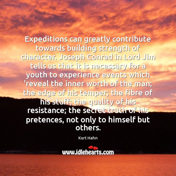 Expeditions can greatly contribute towards building strength of character. Joseph Conrad in Image