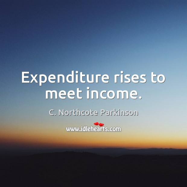 Image, Expenditure rises to meet income.