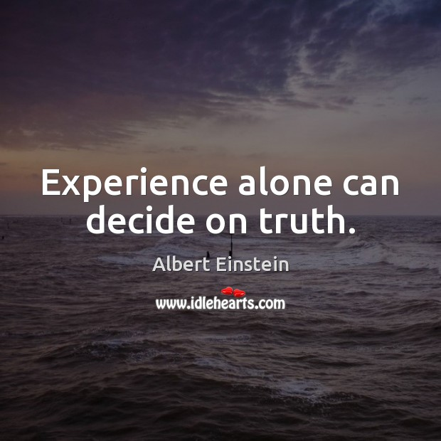 Image, Experience alone can decide on truth.
