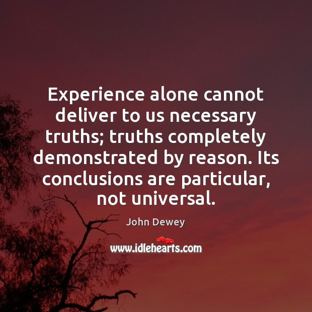 Experience alone cannot deliver to us necessary truths; truths completely demonstrated by Image