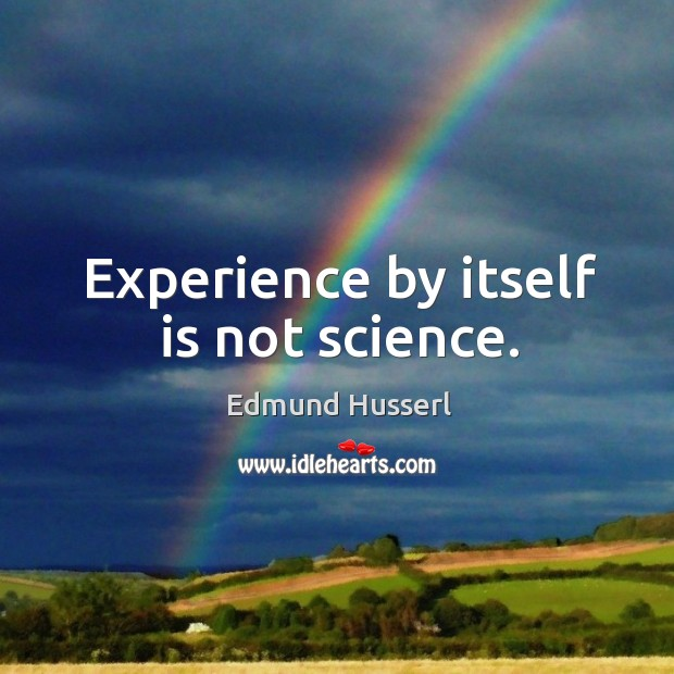 Experience by itself is not science. Edmund Husserl Picture Quote