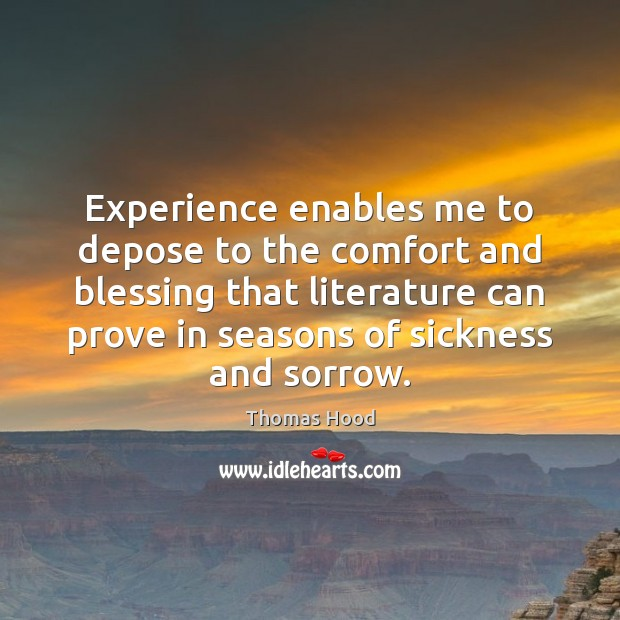 Experience enables me to depose to the comfort and blessing that literature Thomas Hood Picture Quote