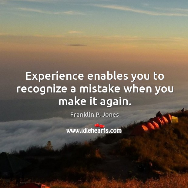 Experience enables you to recognize a mistake when you make it again. Image