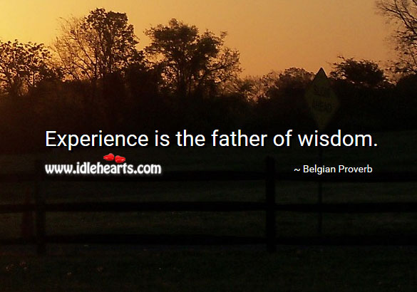 Experience is the father of wisdom. Belgian Proverbs Image