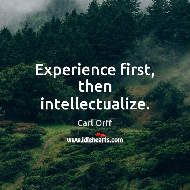 Image, Experience first, then intellectualize.