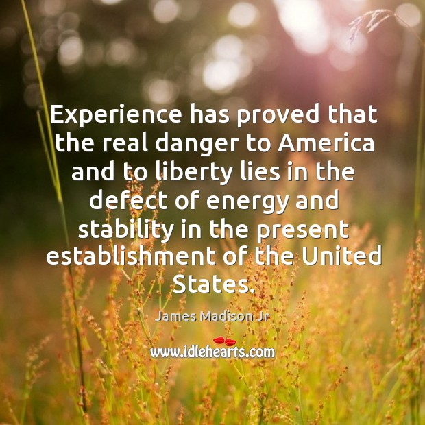 Experience has proved that the real danger to america and to liberty James Madison Jr Picture Quote