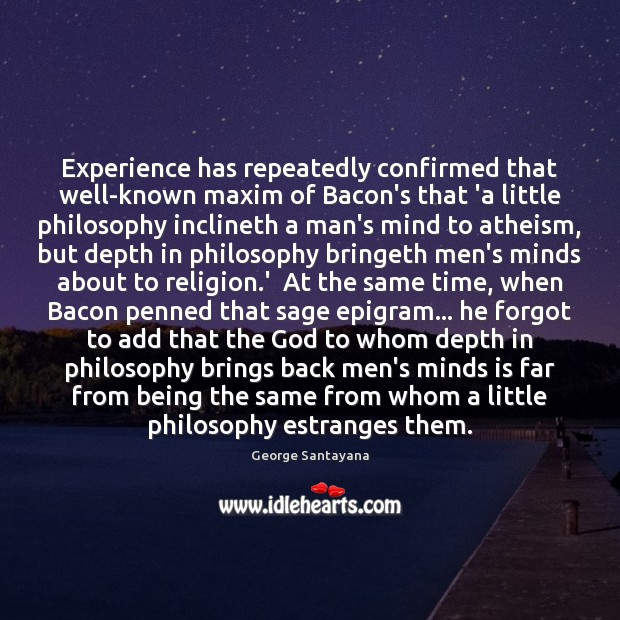 Image, Experience has repeatedly confirmed that well-known maxim of Bacon's that 'a little