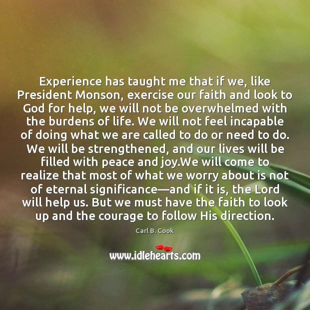 Image, Experience has taught me that if we, like President Monson, exercise our