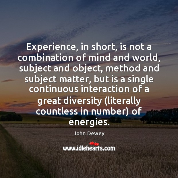 Experience, in short, is not a combination of mind and world, subject Image