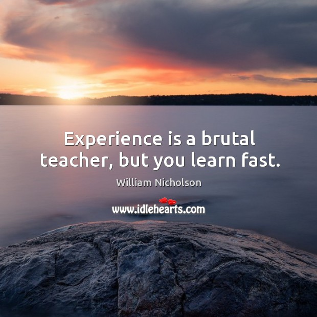 Experience is a brutal teacher, but you learn fast. Image