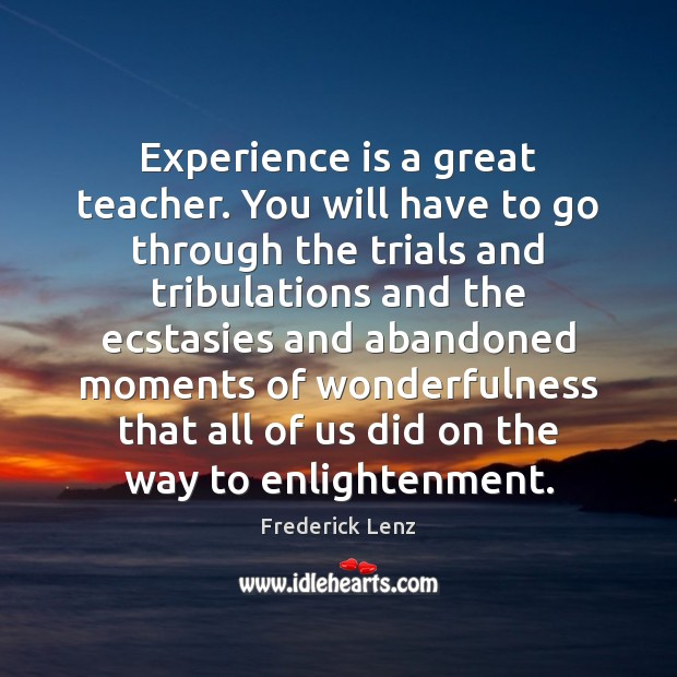 Experience is a great teacher. You will have to go through the Experience Quotes Image