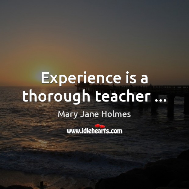 Experience is a thorough teacher … Experience Quotes Image