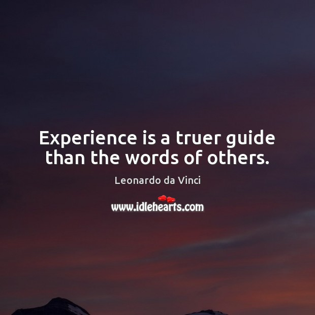 Experience is a truer guide than the words of others. Experience Quotes Image
