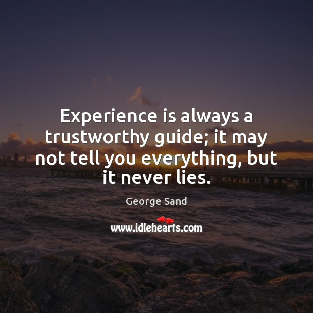 Experience is always a trustworthy guide; it may not tell you everything, George Sand Picture Quote