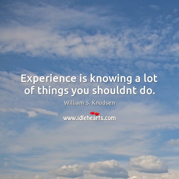 Experience is knowing a lot of things you shouldnt do. Experience Quotes Image