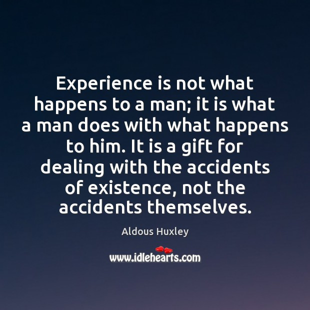 Image, Experience is not what happens to a man; it is what a