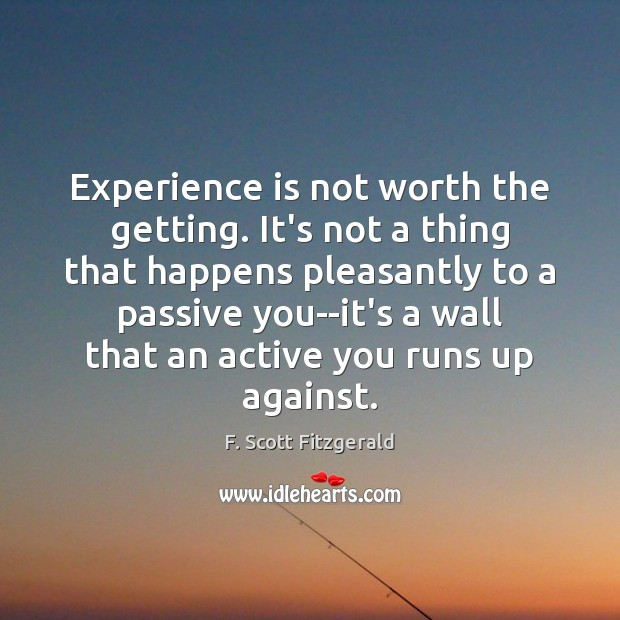 Experience is not worth the getting. It's not a thing that happens Experience Quotes Image